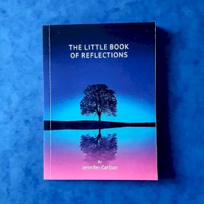 The Little Book of Reflections by Jennifer Carlton. Wellbeing, meditation, mindfulness practise WB5 The Calm Necessities Company Ltd, Carlton Counselling and Coaching
